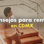 Consejos para rentar en CDMX | SOY ALONSO