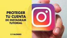 Cómo proteger y asegurar tu cuenta de Instagram contra hackers y envidiosos